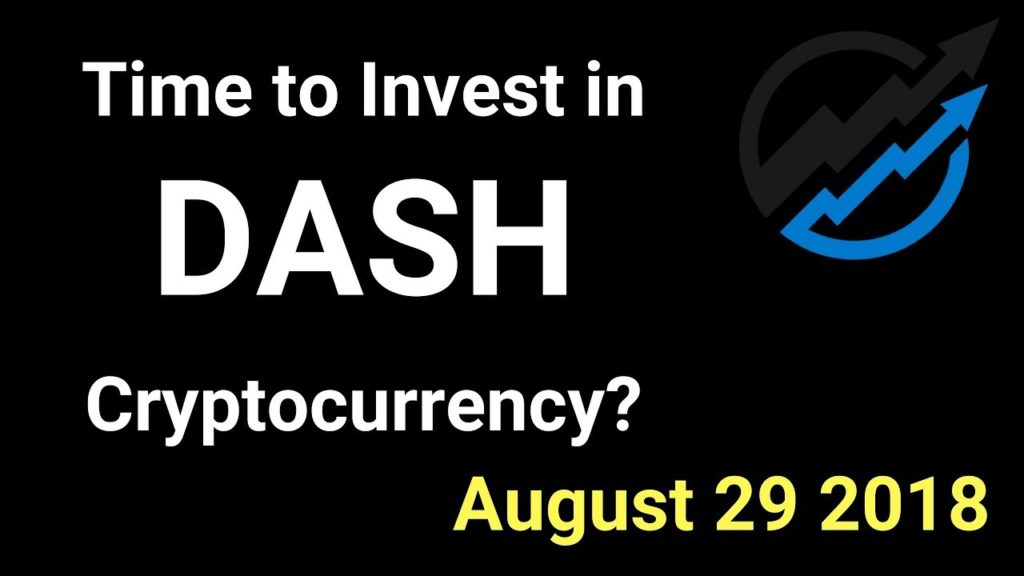 DASH Trading – Time to invest in DASH Cryptocurrency? AUG 29/18