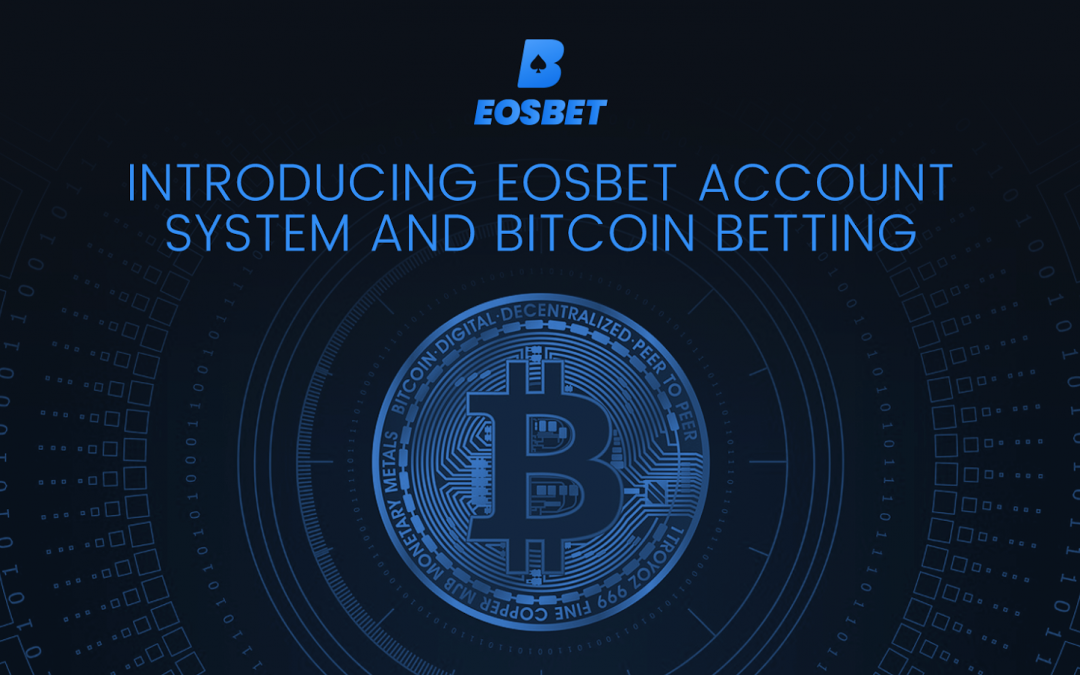 EOSBet Launches A Decentralized Account System & Bitcoin Betting To Support Mainstream Adoption